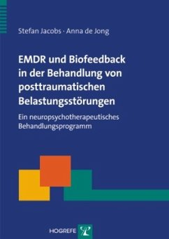 EMDR und Biofeedback in der Behandlung von posttraumatischen Belastungsstörungen - Jacobs, Stefan; de Jong, Anna
