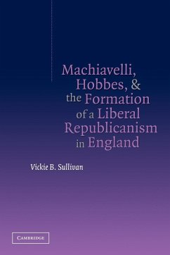 Machiavelli, Hobbes, and the Formation of a Liberal Republicanism in England - Sullivan, Vickie B.