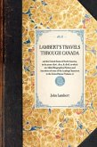 Lambert's Travels Through Canada: And the United States of North America, in the Years 1806, 1807, & 1808, to Which Are Added Biographical Notices and