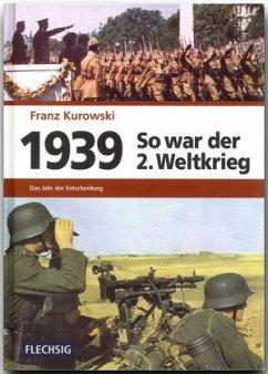1939 - So war der 2. Weltkrieg - Kurowski, Franz