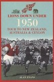 Lions Down Under: The 1950 Tour to New Zealand, Australia & Ceylon