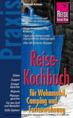 Reise Know-How Praxis Reise-Kochbuch für Wohnmobil, Camping und Ferienwohnung - Küttner, Swantje