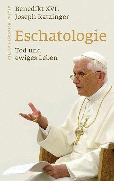Eschatologie - Tod und ewiges Leben - Benedikt XVI.