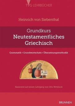 Grundkurs Neutestamentliches Griechisch - Siebenthal, Heinrich von