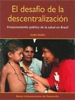El Desafio de La Descentralizacion: Financiamiento Publico de La Salud En Brasil - Medici, Andre Cezar