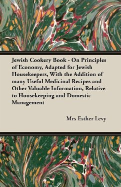 Jewish Cookery Book - On Principles of Economy, Adapted for Jewish Housekeepers, With the Addition of many Useful Medicinal Recipes and Other Valuable Information, Relative to Housekeeping and Domestic Management