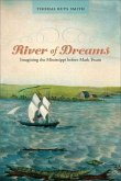River of Dreams: Imagining the Mississippi Before Mark Twain