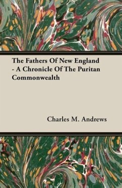 The Fathers Of New England - A Chronicle Of The Puritan Commonwealth