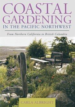 Coastal Gardening in the Pacific Northwest - Albright, Carla