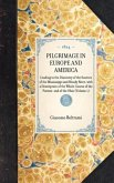 Pilgrimage in Europe and America: Leading to the Discovery of the Sources of the Mississippi and Bloody River, with a Description of the Whole Course