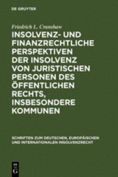 Insolvenz- und finanzrechtliche Perspektiven der Insolvenz von juristischen Personen des öffentlichen Rechts, insbesondere Kommunen - Cranshaw, Friedrich L.