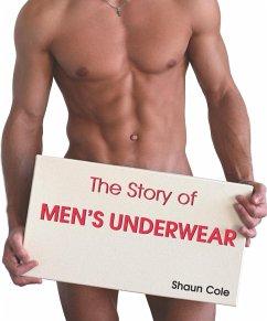The Story of Men's Underwear - Cole, Shaun