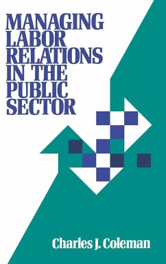 Managing Labor Relations in the Public Sector - Coleman, Charles J.; Coleman