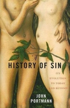 A History of Sin: How Evil Changes, But Never Goes Away - Portmann, John