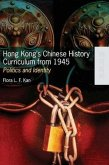 Hong Kong's Chinese History Curriculum from 1945: Politics and Identity
