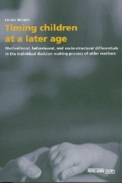 Timing Children at a Later Age: Motivational, Behavioural, and Socio-Structural Differentials in the Individual Decision Making Process of Older Mothe - Wijsen, Cecile