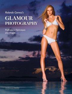 Rolando Gomez's Glamour Photography: Professional Techniques and Images - Gomez, Rolando