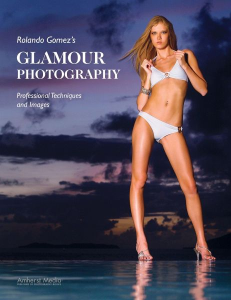 Rolando Gomez's Glamour Photography: Professional Techniques and Images - Gomez, Rolando