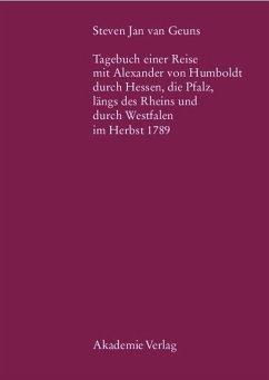 Steven Jan van Geuns. Tagebuch einer Reise mit Alexander von Humboldt durch Hessen, die Pfalz, längs des Rheins und durch Westfalen im Herbst 1789 - Geuns, Steven J. van