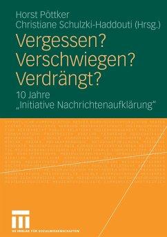 Vergessen? Verschwiegen? Verdrängt? - Pöttker, Horst / Schulzki-Haddouti, Christiane (Hgg.)