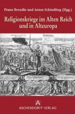 Religionskriege im Alten Reich und in Alteuropa - Schindling, Anton
