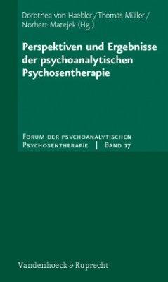 Perspektiven und Ergebnisse der psychoanalytischen Psychosentherapie - Haebler, Dorothea von / Müller, Thomas / Matejek, Norbert (Hgg.)
