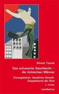 Das schwache Geschlecht - die türkischen Männer - Toprak, Ahmet