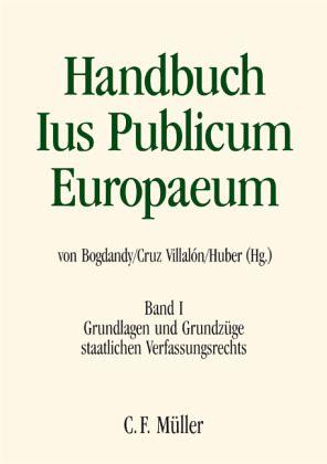 Handbuch Ius Publicum Europaeum 1 - Bogdandy, Armin von / Villalón, Pedro Cruz / Huber, Peter Michael (Hgg.)