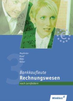 Bankkaufleute 3. Rechnungswesen für Bankkaufleute nach Lernfeldern. Schülerband - Mayländer, Rudolf; Klotz, Ulrich; Kaiser, Siegfried