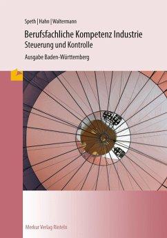 Berufsfachliche Kompetenz Industrie - Steuerung und Kontrolle. Baden-Württemberg - Speth, Hermann;Hahn, Hans-Jürgen;Waltermann, Aloys