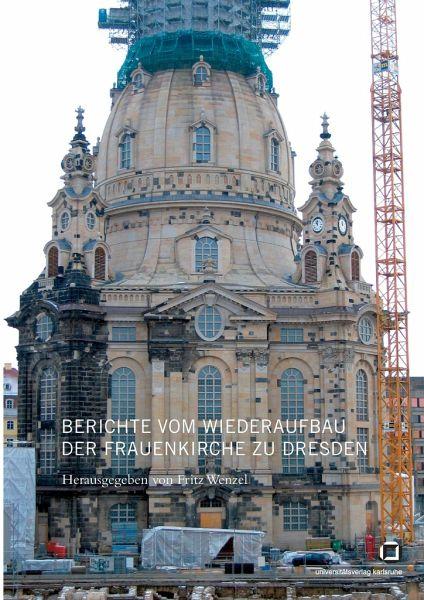 berichte vom wiederaufbau der frauenkirche zu dresden fachbuch. Black Bedroom Furniture Sets. Home Design Ideas