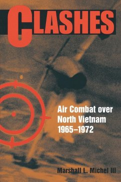 Clashes: Air Combat Over North Vietnam, 1965-1972 - Michel III, Marshall L.