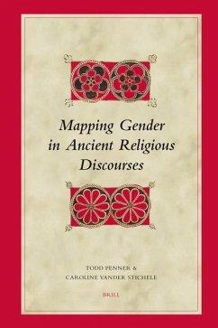 Mapping Gender in Ancient Religious Discourses - Herausgeber: Penner, Todd Stichele, Caroline Vander
