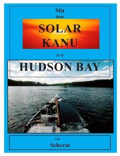 Mit dem Solar Kanu zur Hudson Bay - Schorat, Wolfgang