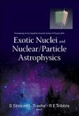 Exotic Nuclei and Nuclear/Particle Astrophysics - Proceedings of the Carpathian Summer School of Physics 2005