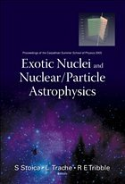 Exotic Nuclei and Nuclear/Particle Astrophysics - Proceedings of the Carpathian Summer School of Physics 2005 - Stoica, S / Trache, L / Tribale, R E (eds.)
