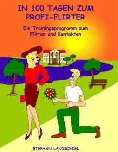 In 100 Tagen zum Profi-Flirter - Landsiedel, Stephan