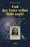 Und der Vater selbst liebt euch! Die Offenbarungen des Buches Urantia