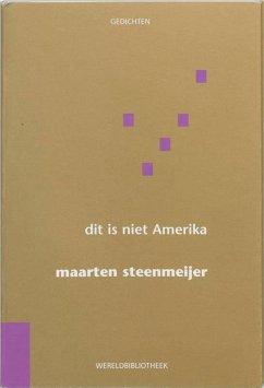 Dit is niet Amerika / druk 1 - Steenmeijer, Maarten