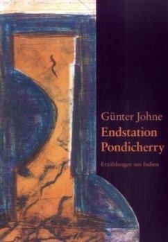 Endstation Pondicherry - Johne, Günter