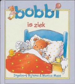 Bobbi is ziek / druk 1 - Bijlsma, Ingeborg Maas, Monica