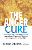 The Anger Cure: A Step-By-Step Program to Reduce Anger, Rage, Negativity, Violence, and Depression in Your Life