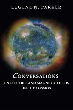 Conversations on Electric and Magnetic Fields in the Cosmos - Parker, Eugene N.