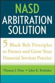 NASD Arbitration Solution: Five Black-Belt Principles to Protect and Grow Your Financial Services Practice