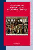 Civic Culture and Everyday Life in Early Modern Germany