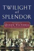Twilight of Splendor: The Court of Queen Victoria During Her Diamond Jubilee Year