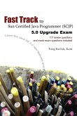 Fast Track to Sun Certified Java Programmer (Scjp) 5.0 Upgrade Exam