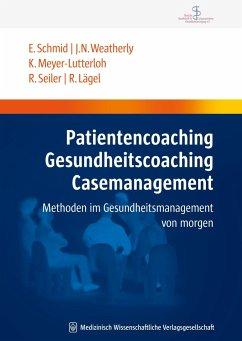 Patientencoaching, Gesundheitscoaching, Case Management - Schmid, Elmar; Weatherly, John N.; Meyer-Lutterloh, Klaus; Seiler, Rainer; Lägel, Ralph
