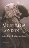 Museums of London: A Guide for Residents and Visitors