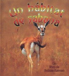 Un Habitat de Sabana = A Savanna Habitat - Kalman, Bobbie; Sjonger, Rebecca